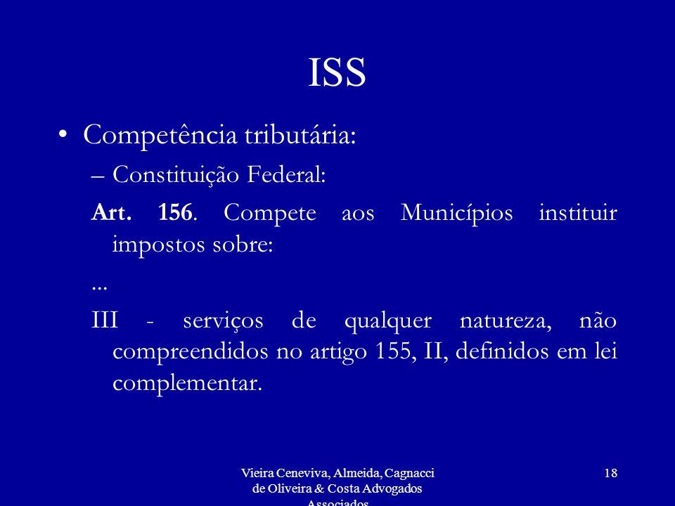 Vieira Ceneviva, Almeida, Cagnacci de Oliveira & Costa Advogados Associados 18 ISS Competência tributária: –Constituição Federal: Art.