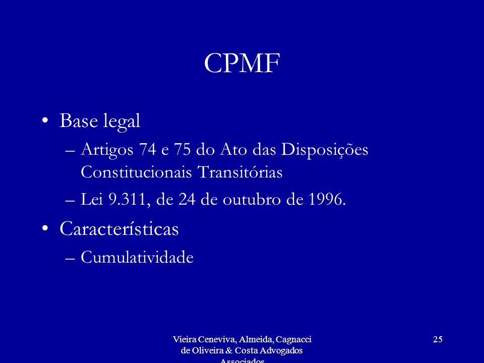 Vieira Ceneviva, Almeida, Cagnacci de Oliveira & Costa Advogados Associados 25 CPMF Base legal –Artigos 74 e 75 do Ato das Disposições Constitucionais Transitórias –Lei 9.311, de 24 de outubro de 1996.