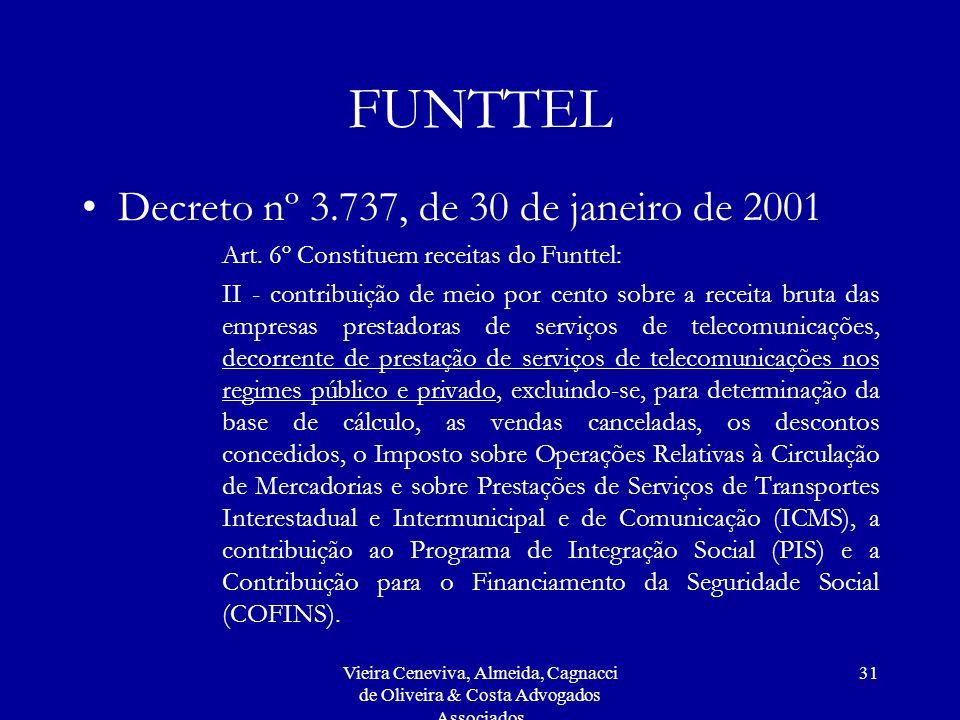 Vieira Ceneviva, Almeida, Cagnacci de Oliveira & Costa Advogados Associados 31 FUNTTEL Decreto nº 3.737, de 30 de janeiro de 2001 Art.