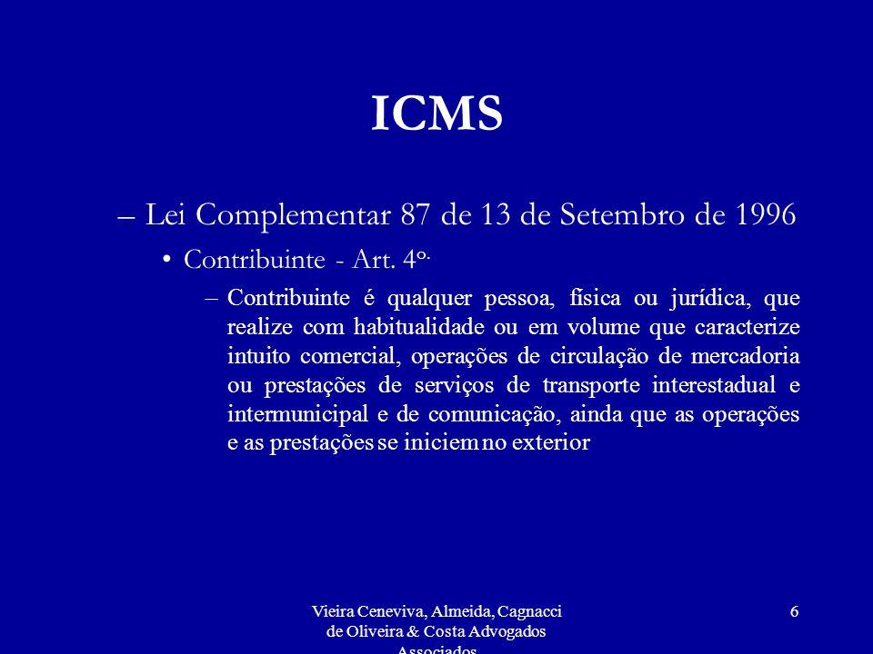 Vieira Ceneviva, Almeida, Cagnacci de Oliveira & Costa Advogados Associados 7 ICMS –Lei Complementar 87 de 13 de Setembro de 1996 Base de Cálculo Art.