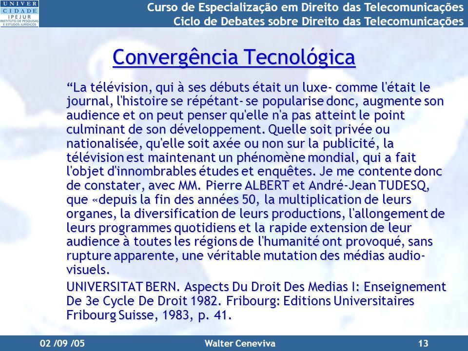 Curso de Especialização em Direito das Telecomunicações Ciclo de Debates sobre Direito das Telecomunicações 02 /09 /05Walter Ceneviva13 Convergência T