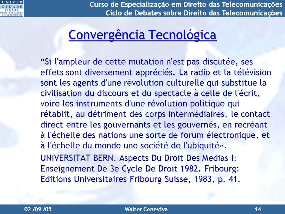 Curso de Especialização em Direito das Telecomunicações Ciclo de Debates sobre Direito das Telecomunicações 02 /09 /05Walter Ceneviva14 Convergência T