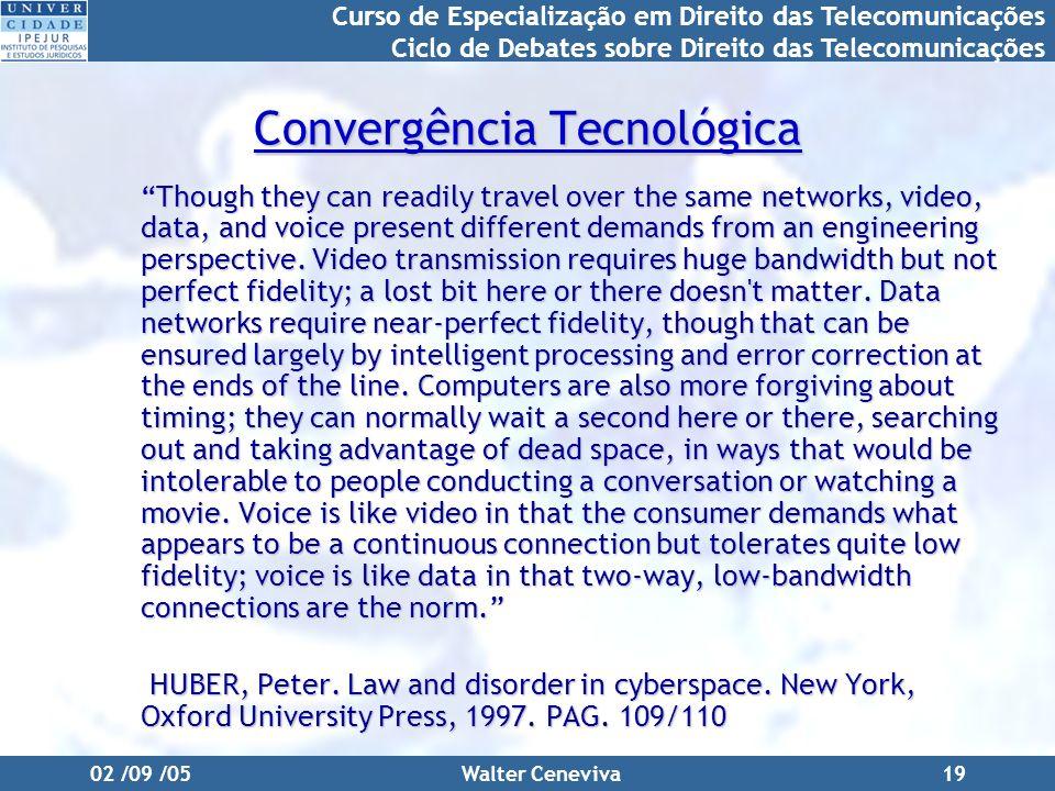 Curso de Especialização em Direito das Telecomunicações Ciclo de Debates sobre Direito das Telecomunicações 02 /09 /05Walter Ceneviva19 Convergência T