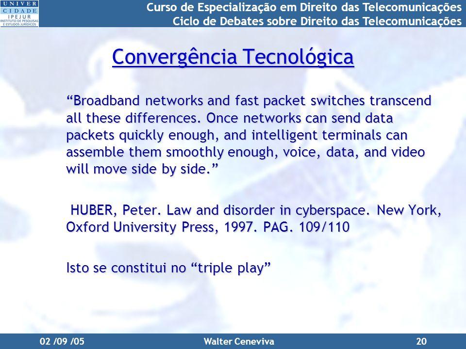 Curso de Especialização em Direito das Telecomunicações Ciclo de Debates sobre Direito das Telecomunicações 02 /09 /05Walter Ceneviva20 Convergência T