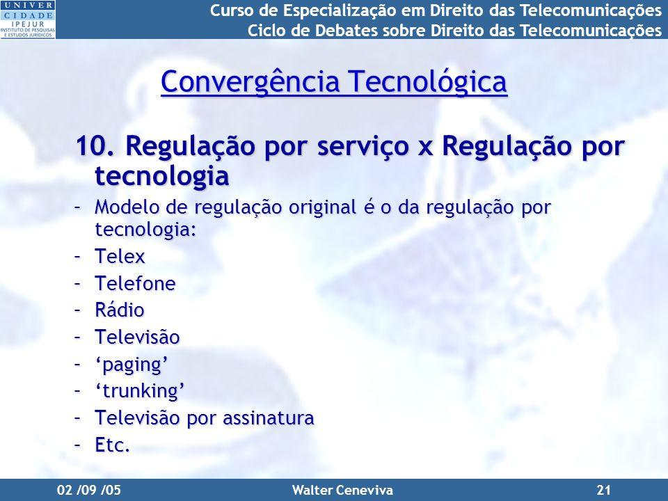 Curso de Especialização em Direito das Telecomunicações Ciclo de Debates sobre Direito das Telecomunicações 02 /09 /05Walter Ceneviva21 Convergência Tecnológica 10.