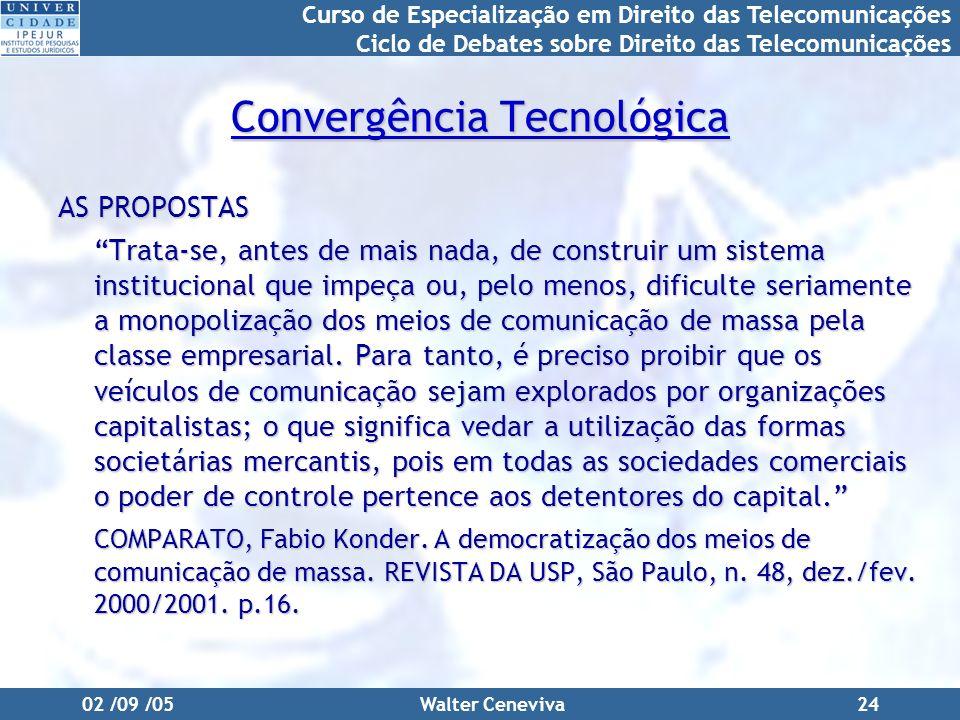 Curso de Especialização em Direito das Telecomunicações Ciclo de Debates sobre Direito das Telecomunicações 02 /09 /05Walter Ceneviva24 Convergência T