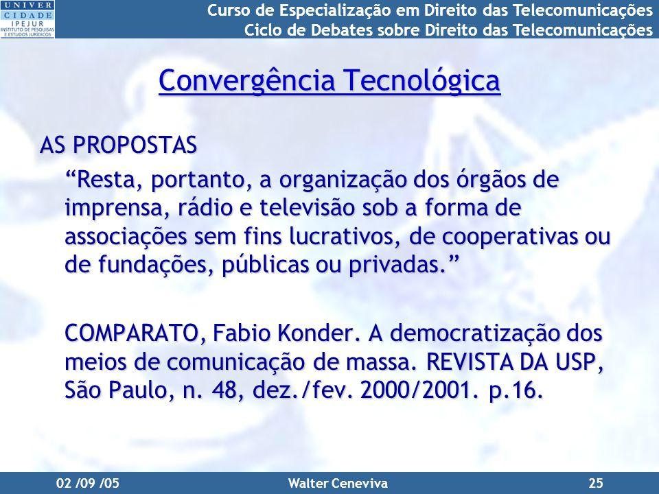 Curso de Especialização em Direito das Telecomunicações Ciclo de Debates sobre Direito das Telecomunicações 02 /09 /05Walter Ceneviva25 Convergência T