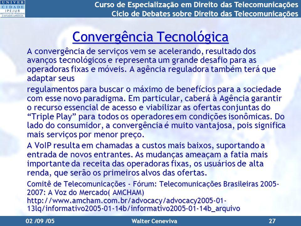 Curso de Especialização em Direito das Telecomunicações Ciclo de Debates sobre Direito das Telecomunicações 02 /09 /05Walter Ceneviva27 Convergência T