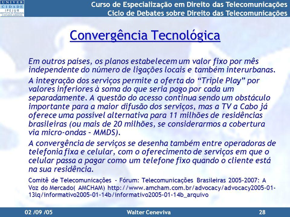 Curso de Especialização em Direito das Telecomunicações Ciclo de Debates sobre Direito das Telecomunicações 02 /09 /05Walter Ceneviva28 Convergência T