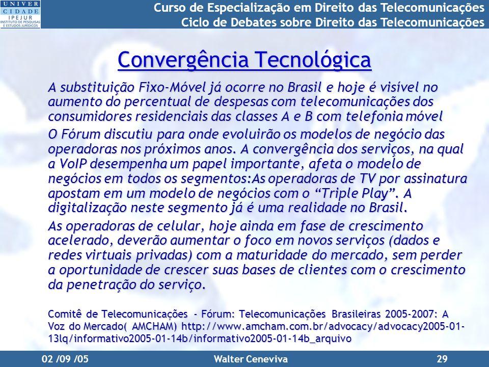 Curso de Especialização em Direito das Telecomunicações Ciclo de Debates sobre Direito das Telecomunicações 02 /09 /05Walter Ceneviva29 Convergência T