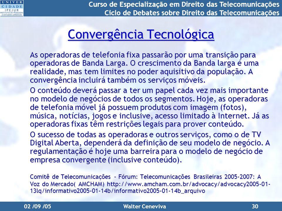 Curso de Especialização em Direito das Telecomunicações Ciclo de Debates sobre Direito das Telecomunicações 02 /09 /05Walter Ceneviva30 Convergência T