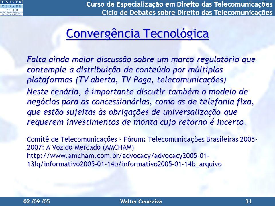 Curso de Especialização em Direito das Telecomunicações Ciclo de Debates sobre Direito das Telecomunicações 02 /09 /05Walter Ceneviva31 Convergência T