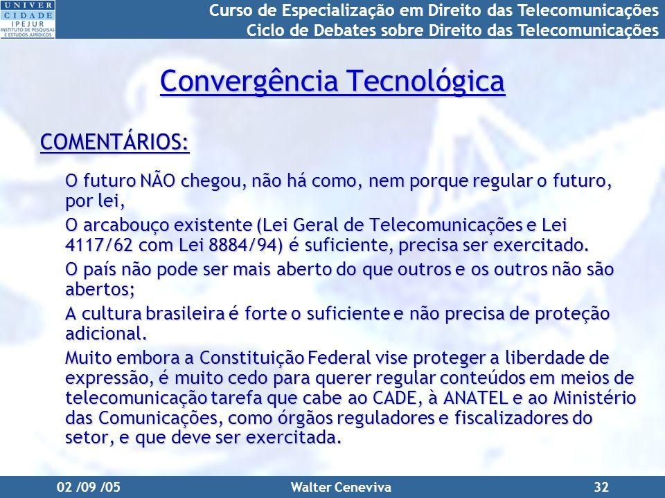 Curso de Especialização em Direito das Telecomunicações Ciclo de Debates sobre Direito das Telecomunicações 02 /09 /05Walter Ceneviva32 Convergência T