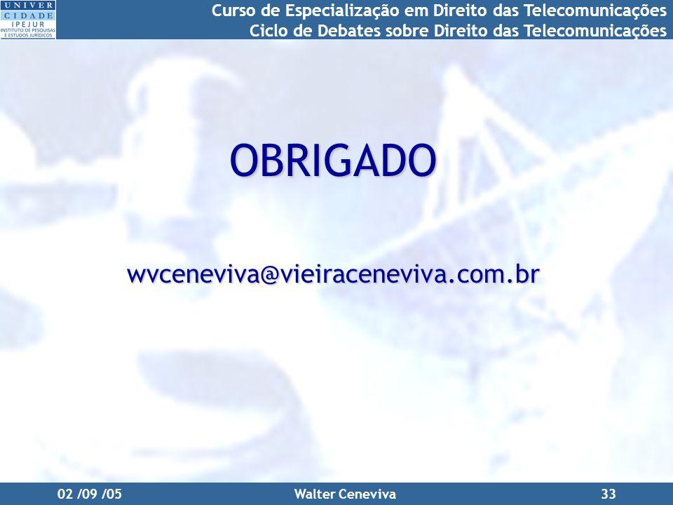 Curso de Especialização em Direito das Telecomunicações Ciclo de Debates sobre Direito das Telecomunicações 02 /09 /05Walter Ceneviva33 OBRIGADOwvcene