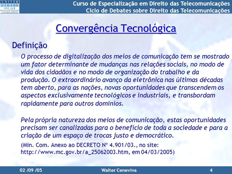 Curso de Especialização em Direito das Telecomunicações Ciclo de Debates sobre Direito das Telecomunicações 02 /09 /05Walter Ceneviva4 Convergência Te