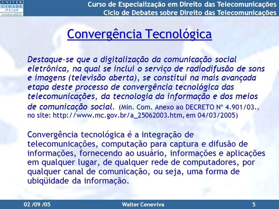 Curso de Especialização em Direito das Telecomunicações Ciclo de Debates sobre Direito das Telecomunicações 02 /09 /05Walter Ceneviva5 Convergência Te