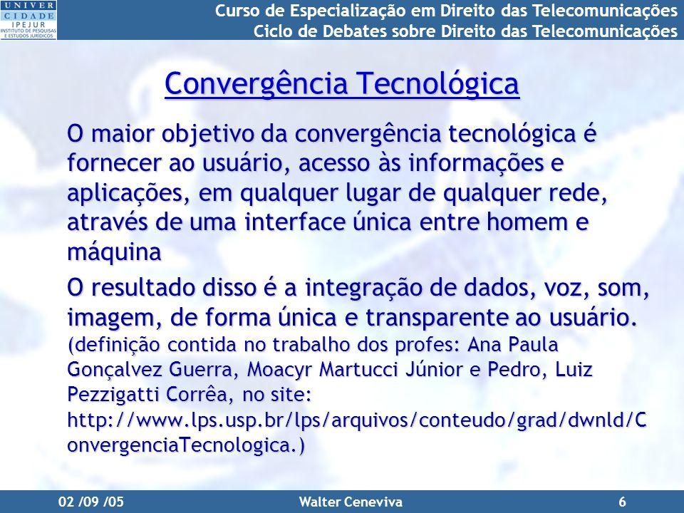 Curso de Especialização em Direito das Telecomunicações Ciclo de Debates sobre Direito das Telecomunicações 02 /09 /05Walter Ceneviva6 Convergência Te