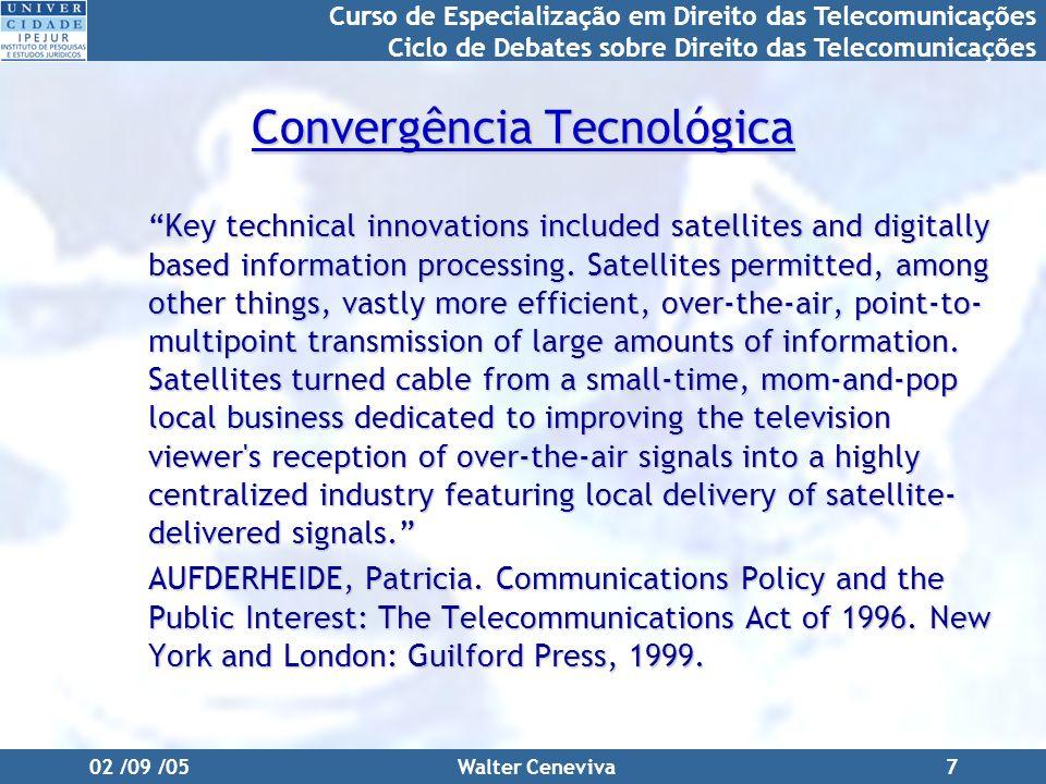 Curso de Especialização em Direito das Telecomunicações Ciclo de Debates sobre Direito das Telecomunicações 02 /09 /05Walter Ceneviva7 Convergência Te