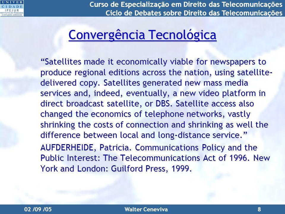 Curso de Especialização em Direito das Telecomunicações Ciclo de Debates sobre Direito das Telecomunicações 02 /09 /05Walter Ceneviva8 Convergência Te