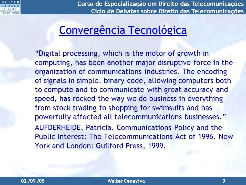 Curso de Especialização em Direito das Telecomunicações Ciclo de Debates sobre Direito das Telecomunicações 02 /09 /05Walter Ceneviva9 Convergência Te