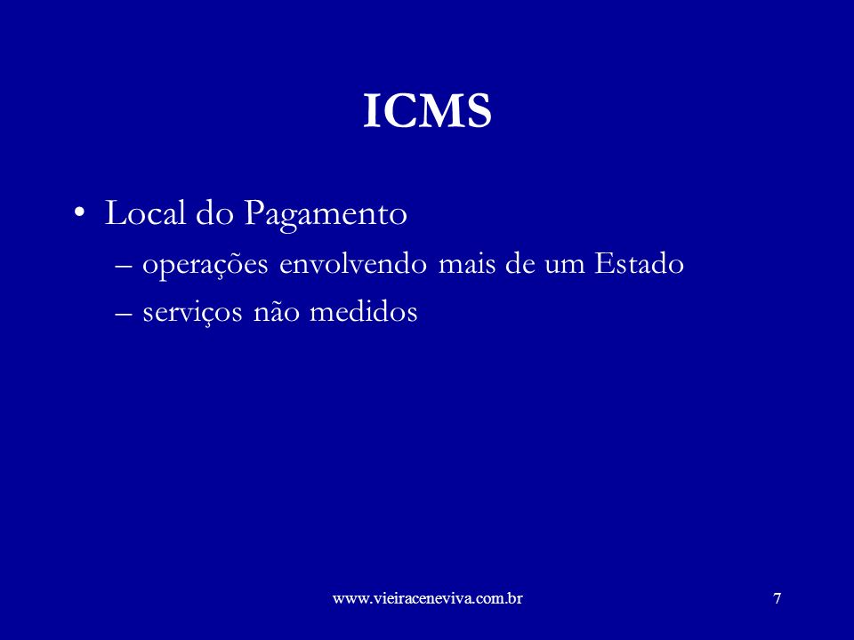 www.vieiraceneviva.com.br6 ICMS –Local de Pagamento onde é cobrado o serviço (LC 87/96, art.