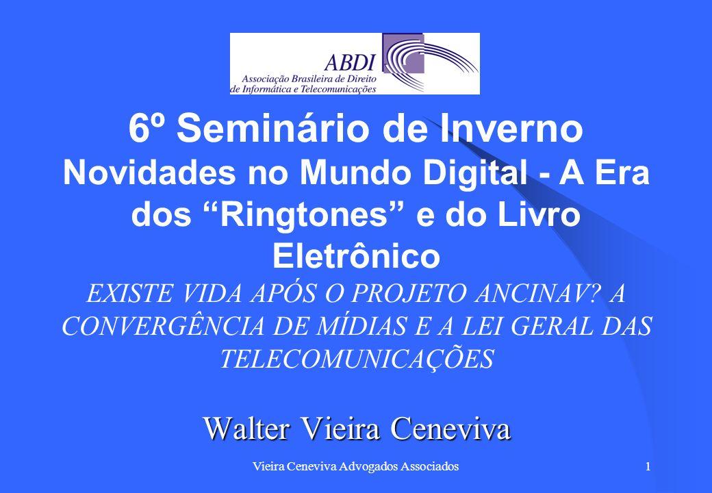 Vieira Ceneviva Advogados Associados1 Walter Vieira Ceneviva 6º Seminário de Inverno Novidades no Mundo Digital - A Era dos Ringtones e do Livro Eletr