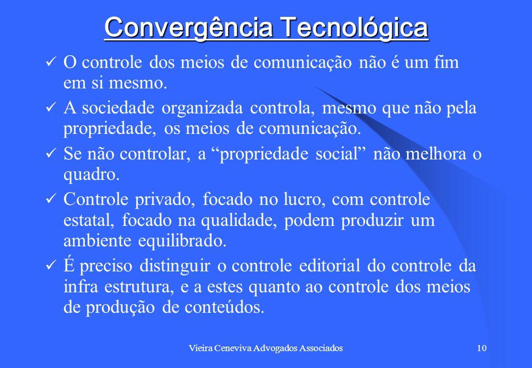 Vieira Ceneviva Advogados Associados10 Convergência Tecnológica O controle dos meios de comunicação não é um fim em si mesmo. A sociedade organizada c
