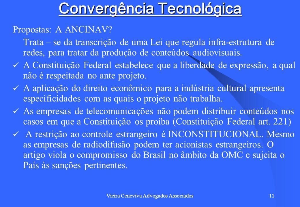 Vieira Ceneviva Advogados Associados11 Convergência Tecnológica Propostas: A ANCINAV? Trata – se da transcrição de uma Lei que regula infra-estrutura