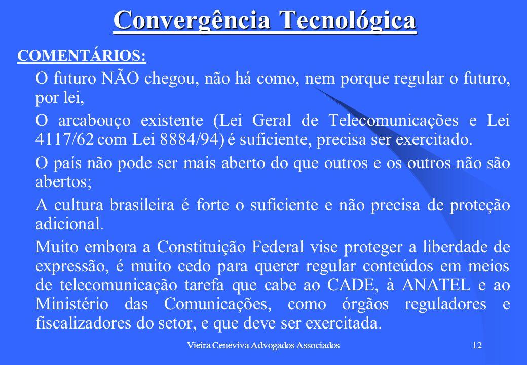 Vieira Ceneviva Advogados Associados12 Convergência Tecnológica COMENTÁRIOS: O futuro NÃO chegou, não há como, nem porque regular o futuro, por lei, O