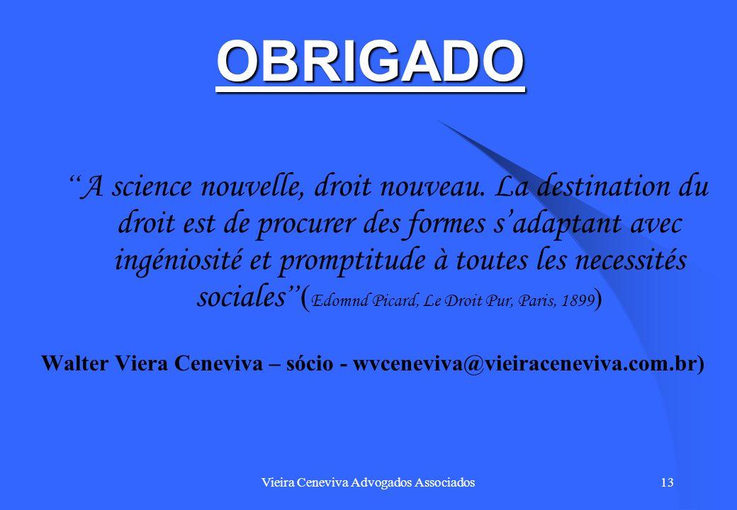 Vieira Ceneviva Advogados Associados13 OBRIGADO A science nouvelle, droit nouveau. La destination du droit est de procurer des formes sadaptant avec i