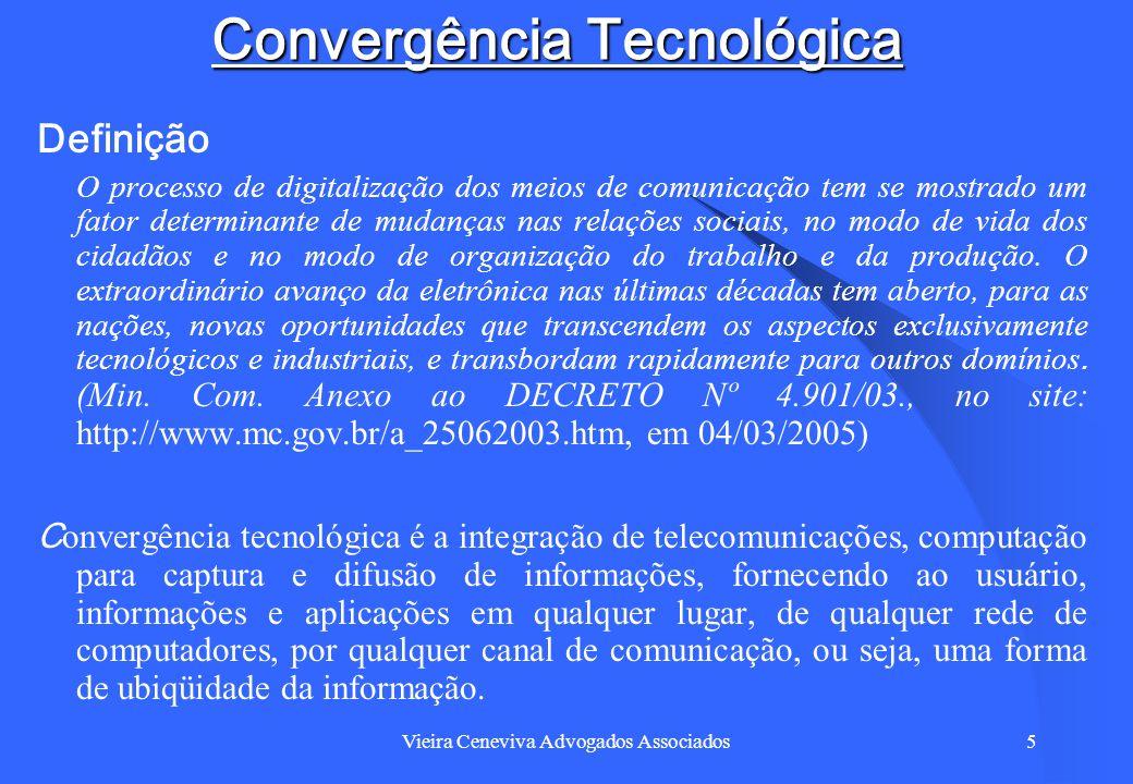 Vieira Ceneviva Advogados Associados5 Convergência Tecnológica Definição O processo de digitalização dos meios de comunicação tem se mostrado um fator