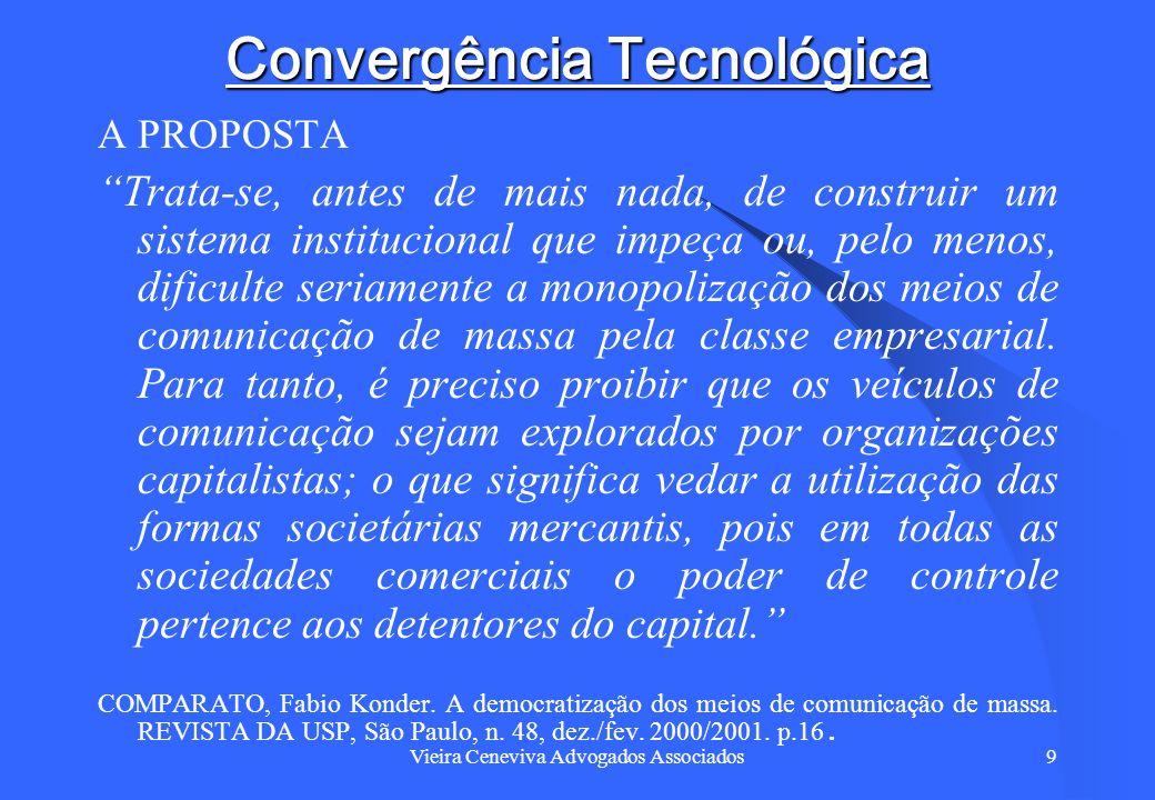 Vieira Ceneviva Advogados Associados10 Convergência Tecnológica O controle dos meios de comunicação não é um fim em si mesmo.