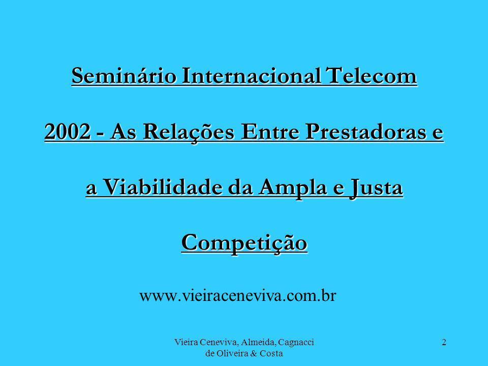 Vieira Ceneviva, Almeida, Cagnacci de Oliveira & Costa 2 Seminário Internacional Telecom 2002 - As Relações Entre Prestadoras e a Viabilidade da Ampla e Justa Competição www.vieiraceneviva.com.br