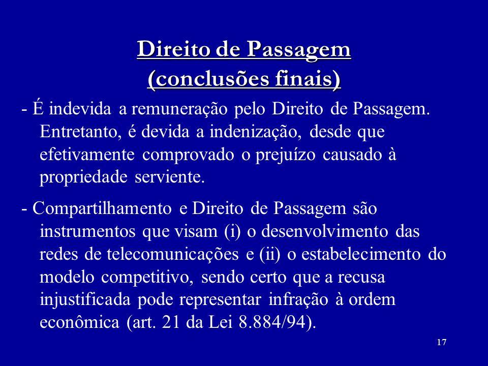 17 Direito de Passagem (conclusões finais) - É indevida a remuneração pelo Direito de Passagem. Entretanto, é devida a indenização, desde que efetivam