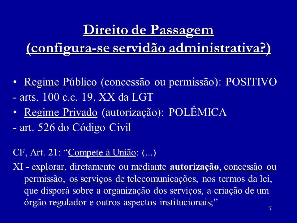 7 Direito de Passagem (configura-se servidão administrativa?) Regime Público (concessão ou permissão): POSITIVO - arts. 100 c.c. 19, XX da LGT Regime