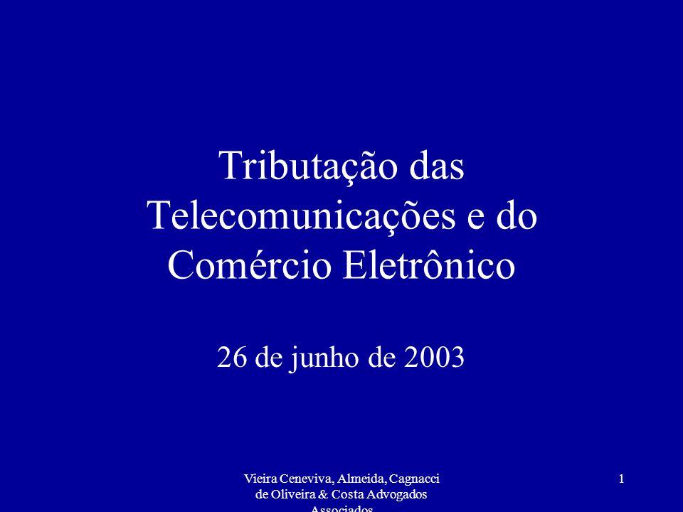 Vieira Ceneviva, Almeida, Cagnacci de Oliveira & Costa Advogados Associados 1 Tributação das Telecomunicações e do Comércio Eletrônico 26 de junho de 2003