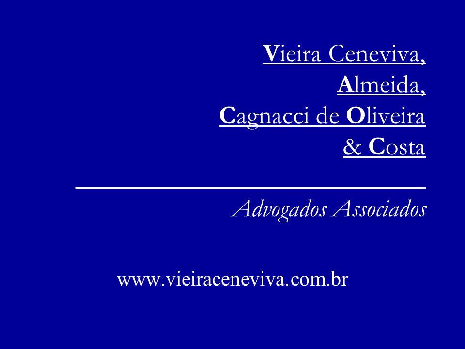 Vieira Ceneviva, Almeida, Cagnacci de Oliveira & Costa ___________________________ Advogados Associados www.vieiraceneviva.com.br