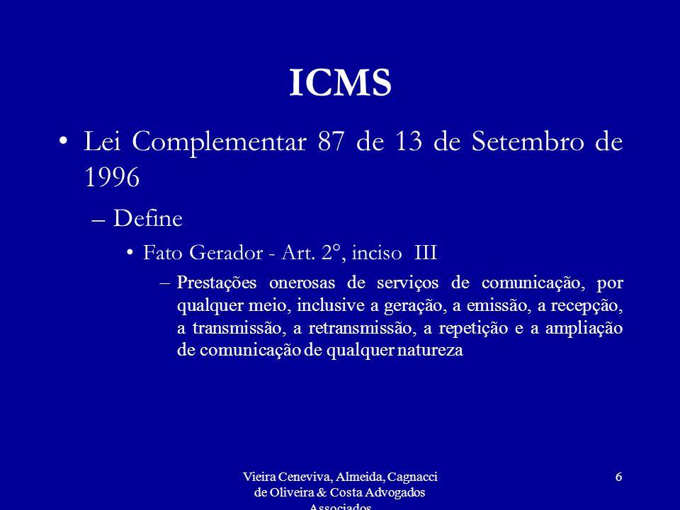 Vieira Ceneviva, Almeida, Cagnacci de Oliveira & Costa Advogados Associados 6 ICMS Lei Complementar 87 de 13 de Setembro de 1996 –Define Fato Gerador - Art.