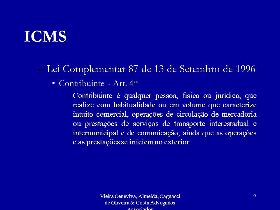 Vieira Ceneviva, Almeida, Cagnacci de Oliveira & Costa Advogados Associados 7 ICMS –Lei Complementar 87 de 13 de Setembro de 1996 Contribuinte - Art.