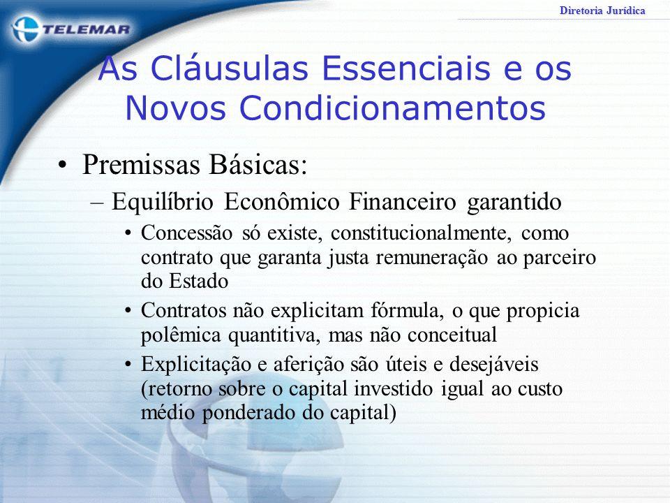 Diretoria Jurídica As Cláusulas Essenciais e os Novos Condicionamentos Premissas Básicas: –Equilíbrio Econômico Financeiro garantido –Garantia é antec