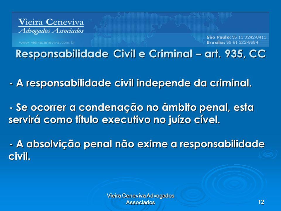 Vieira Ceneviva Advogados Associados12 Responsabilidade Civil e Criminal – art. 935, CC - A responsabilidade civil independe da criminal. - Se ocorrer