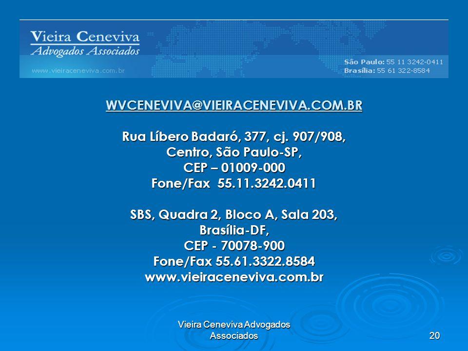 Vieira Ceneviva Advogados Associados 20 WVCENEVIVA@VIEIRACENEVIVA.COM.BR Rua Líbero Badaró, 377, cj. 907/908, Centro, São Paulo-SP, CEP – 01009-000 Fo