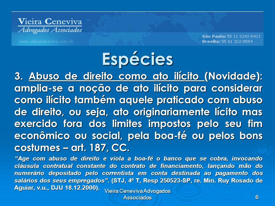 Vieira Ceneviva Advogados Associados6 Espécies 3. Abuso de direito como ato ilícito (Novidade): amplia-se a noção de ato ilícito para considerar como