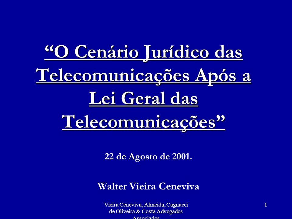 Vieira Ceneviva, Almeida, Cagnacci de Oliveira & Costa Advogados Associados 1 O Cenário Jurídico das Telecomunicações Após a Lei Geral das Telecomunic
