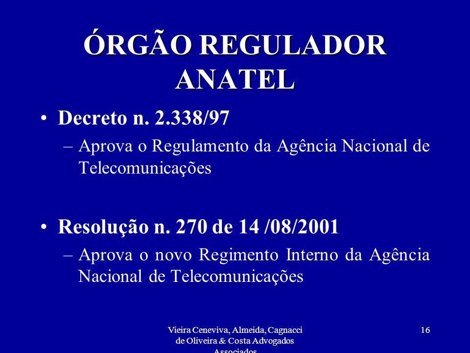 Vieira Ceneviva, Almeida, Cagnacci de Oliveira & Costa Advogados Associados 16 ÓRGÃO REGULADOR ANATEL Decreto n. 2.338/97 –Aprova o Regulamento da Agê