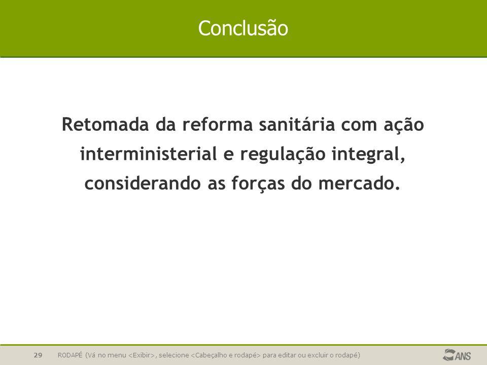 RODAPÉ (Vá no menu, selecione para editar ou excluir o rodapé)29 Conclusão Retomada da reforma sanitária com ação interministerial e regulação integra