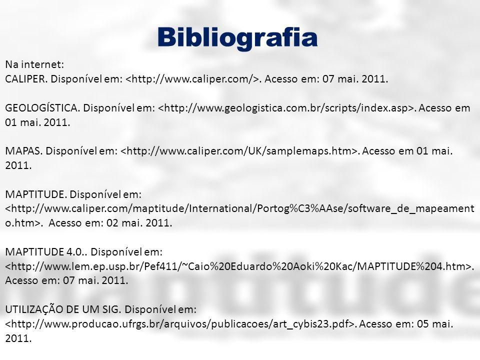 Bibliografia Na internet: CALIPER. Disponível em:. Acesso em: 07 mai. 2011. GEOLOGÍSTICA. Disponível em:. Acesso em 01 mai. 2011. MAPAS. Disponível em