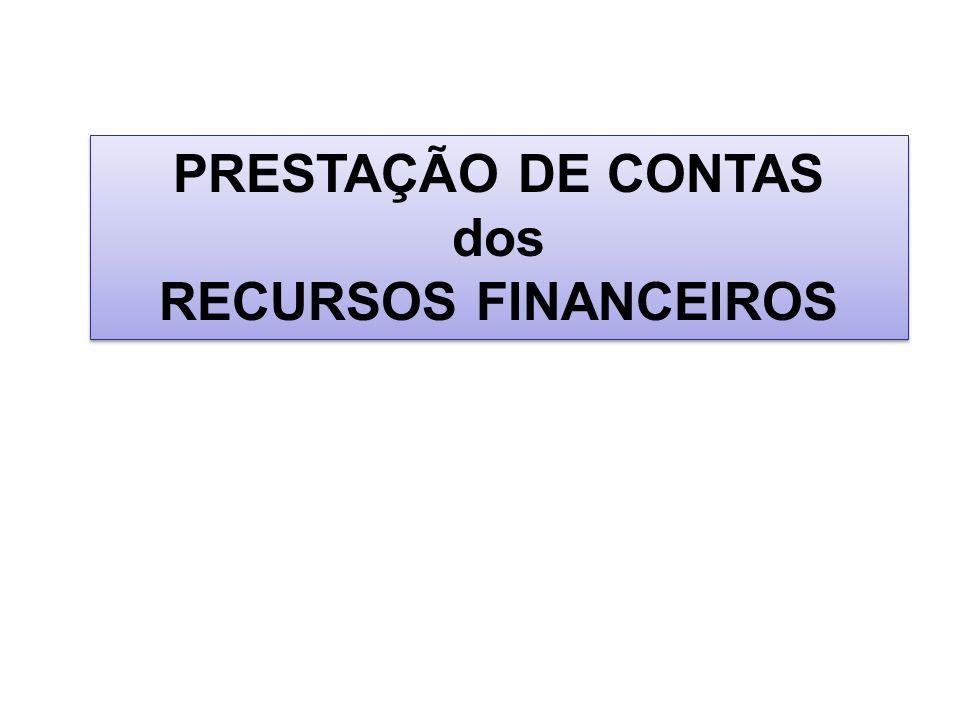 PRESTAÇÃO DE CONTAS dos RECURSOS FINANCEIROS PRESTAÇÃO DE CONTAS dos RECURSOS FINANCEIROS
