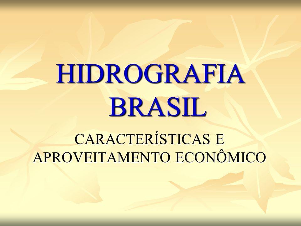 HIDROGRAFIA BRASIL CARACTERÍSTICAS E APROVEITAMENTO ECONÔMICO