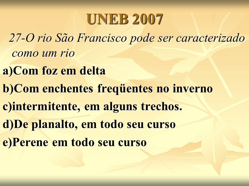 UNEB 2007 27-O rio São Francisco pode ser caracterizado como um rio 27-O rio São Francisco pode ser caracterizado como um rio a)Com foz em delta b)Com